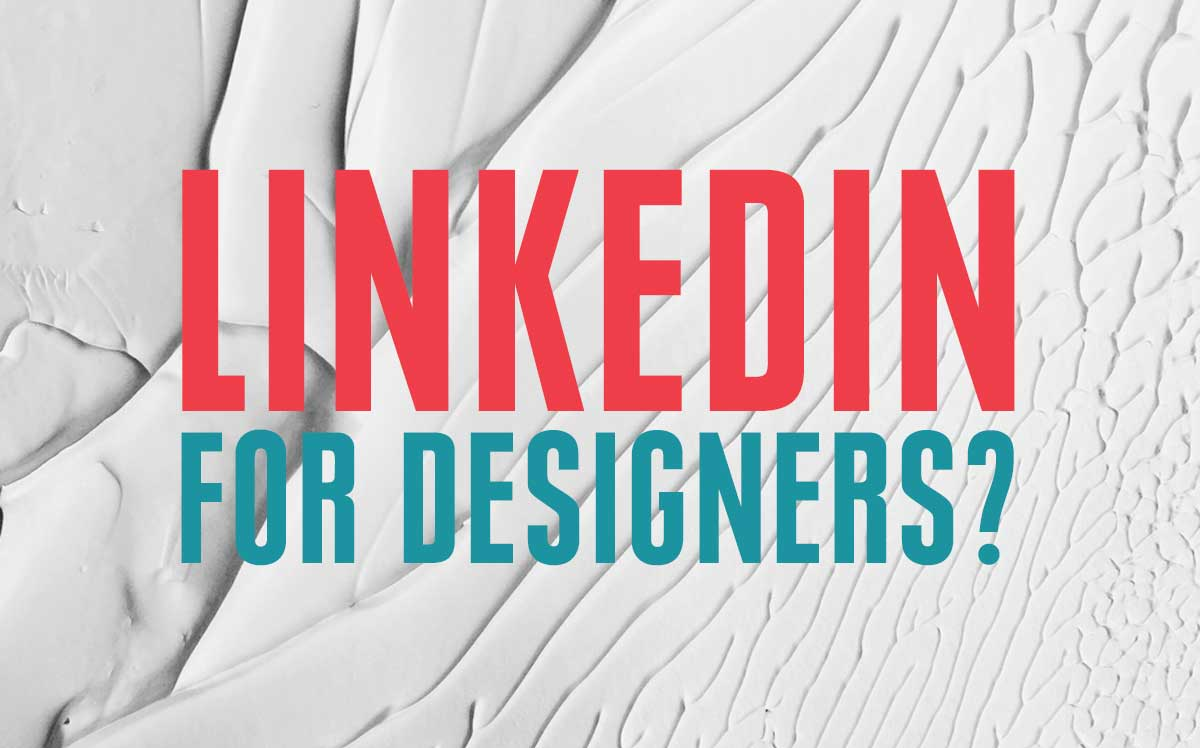 LinkedIn for Designers – Is It Worth It?